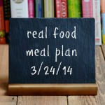 real food meal plan 3-24-14